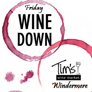 The Friday Wine Down - 5-7pm at Tim's Wine in Windermere